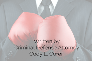 Aggressive Criminal Attorney Cody Cofer