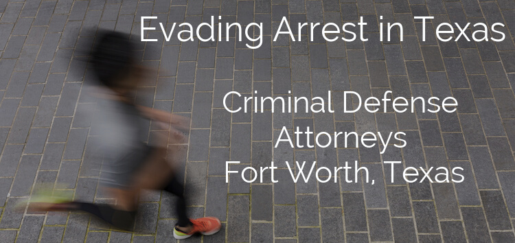 Evading Arrest Lawyer in Fort Worth, TX